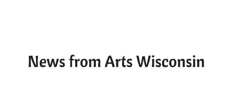News from Arts Wisconsin | January 2018 http://www.artswisconsin.org/about/january-2018-newsletter/