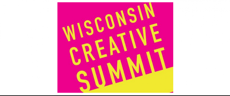 Wisconsin Creative Summit, 12-10-18, Wausau.  Be there!  www.artswisconsin.org/programsservices/wisconsin-creative-summit-2018/