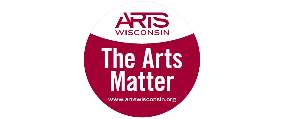 It's true - the arts matter to Wisconsin!  Learn more at www.artswisconsin.org.